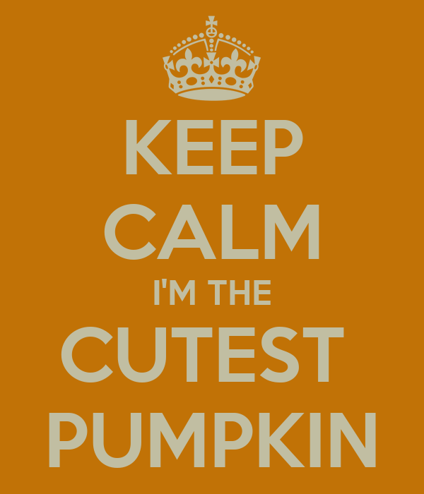 KEEP CALM I'M THE CUTEST  PUMPKIN
