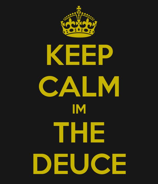KEEP CALM IM THE DEUCE