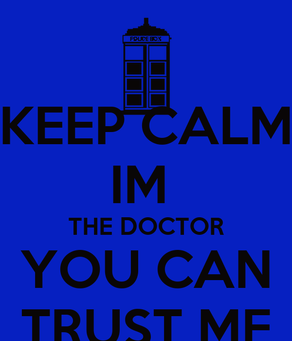 KEEP CALM IM  THE DOCTOR YOU CAN TRUST ME