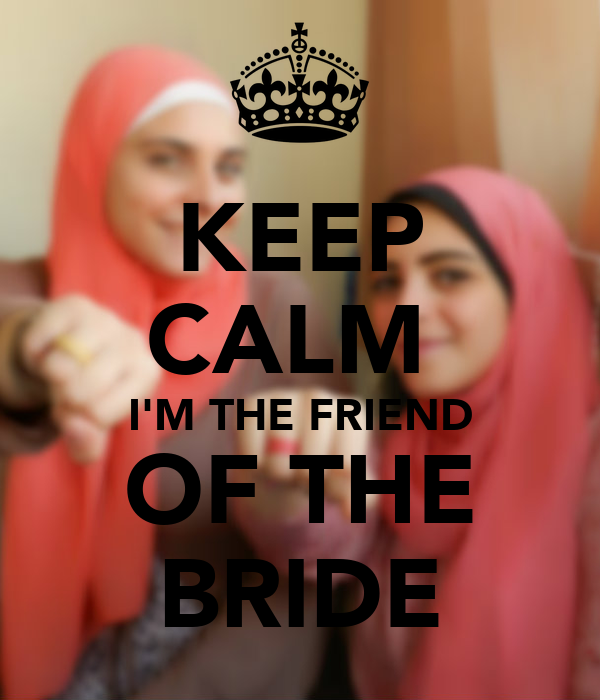 KEEP CALM  I'M THE FRIEND OF THE BRIDE