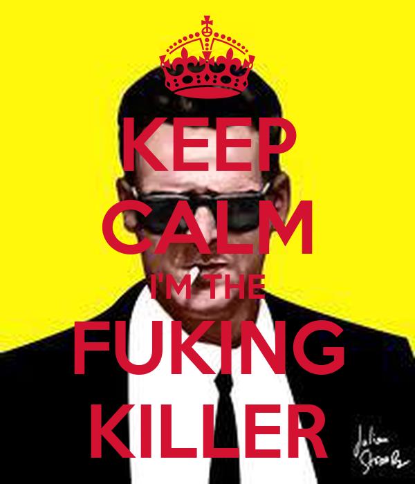 KEEP CALM I'M THE FUKING KILLER