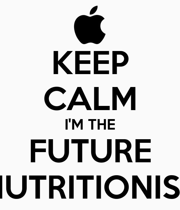 KEEP CALM I'M THE FUTURE NUTRITIONIST