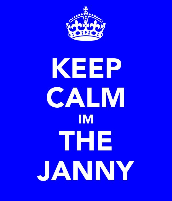 KEEP CALM IM THE JANNY