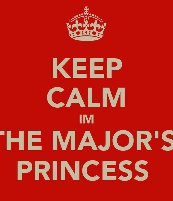 KEEP CALM IM THE MAJOR'S  PRINCESS