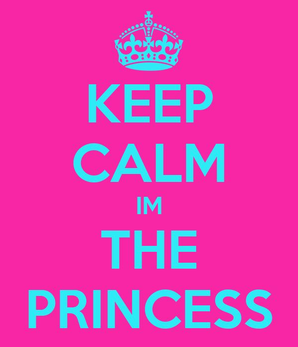 KEEP CALM IM THE PRINCESS