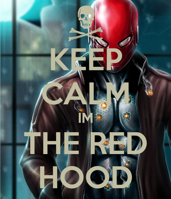 KEEP CALM IM THE RED HOOD