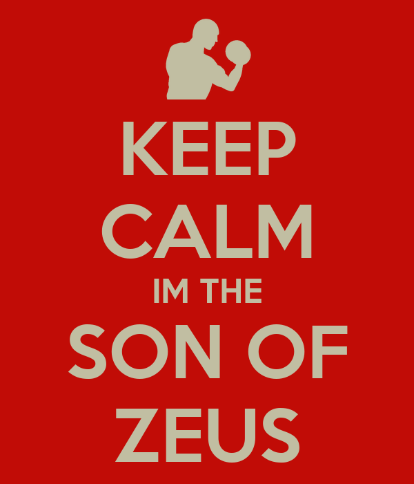 KEEP CALM IM THE SON OF ZEUS