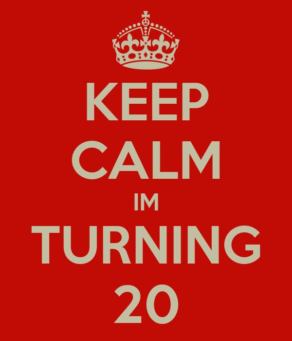 KEEP CALM IM TURNING 20