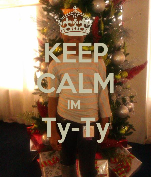 KEEP CALM IM  Ty-Ty