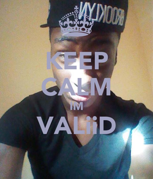 KEEP CALM IM VALiiD