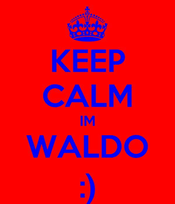 KEEP CALM IM WALDO :)
