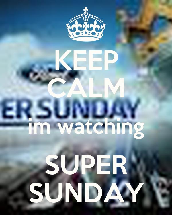 KEEP CALM im watching SUPER SUNDAY