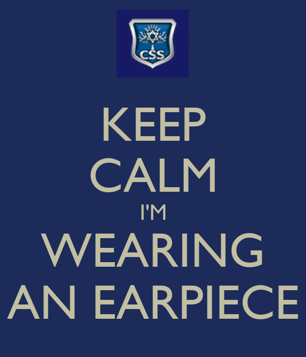 KEEP CALM I'M WEARING AN EARPIECE