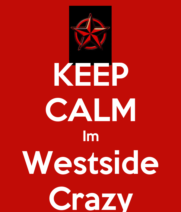 KEEP CALM Im Westside Crazy