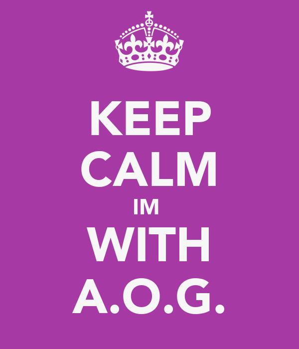 KEEP CALM IM  WITH A.O.G.