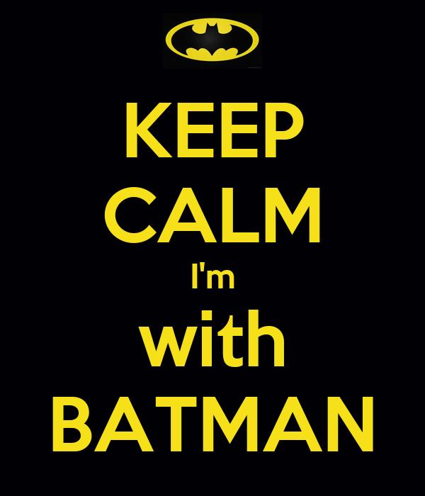 KEEP CALM I'm with BATMAN