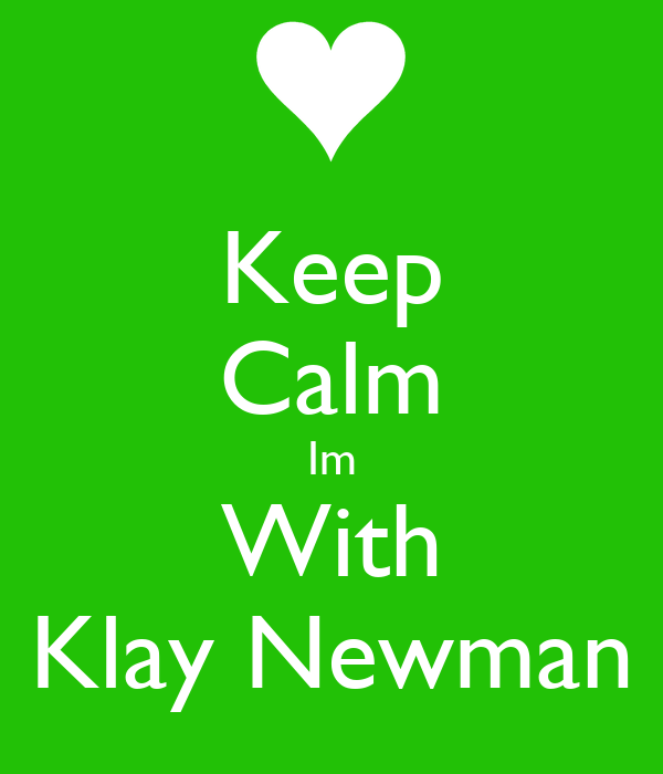 Keep Calm Im With Klay Newman