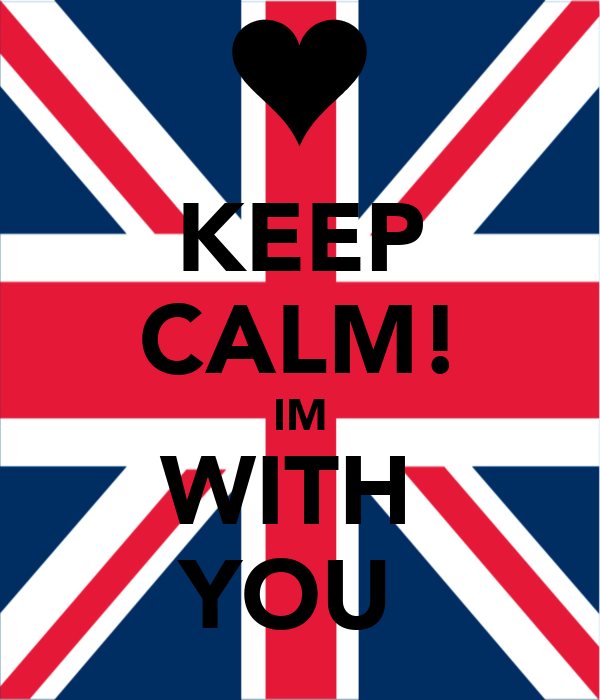 KEEP CALM! IM WITH  YOU
