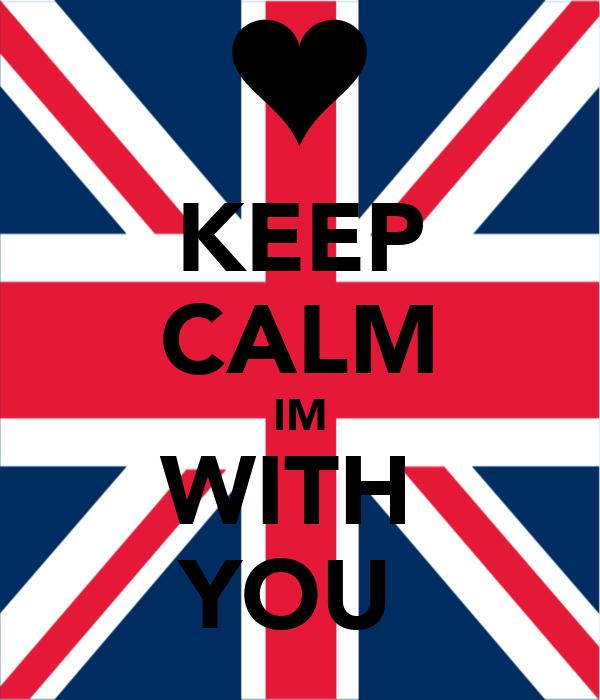 KEEP CALM IM WITH  YOU