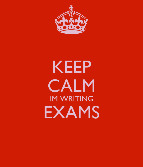 KEEP CALM IM WRITING EXAMS