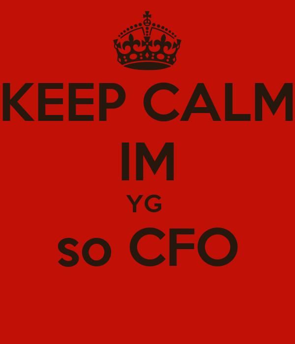 KEEP CALM IM YG  so CFO