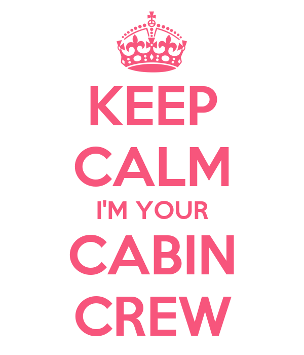 KEEP CALM I'M YOUR CABIN CREW