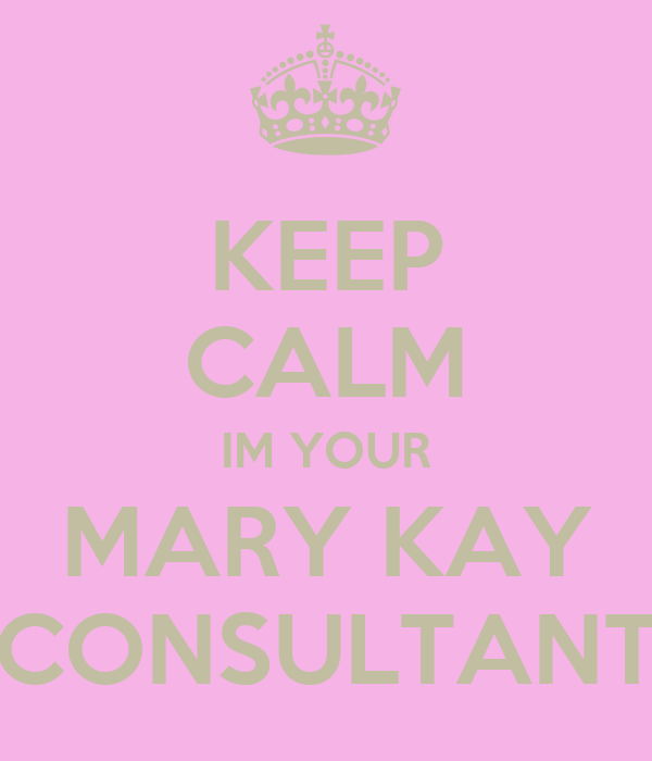 KEEP CALM IM YOUR MARY KAY CONSULTANT