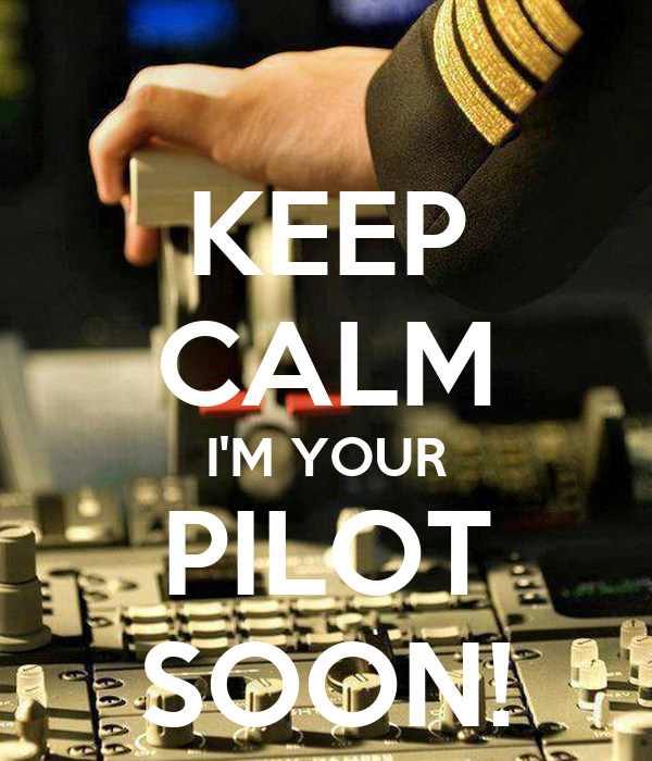 KEEP CALM I'M YOUR PILOT SOON!