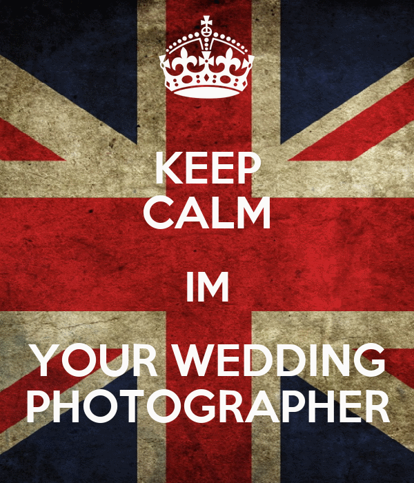KEEP CALM IM YOUR WEDDING PHOTOGRAPHER