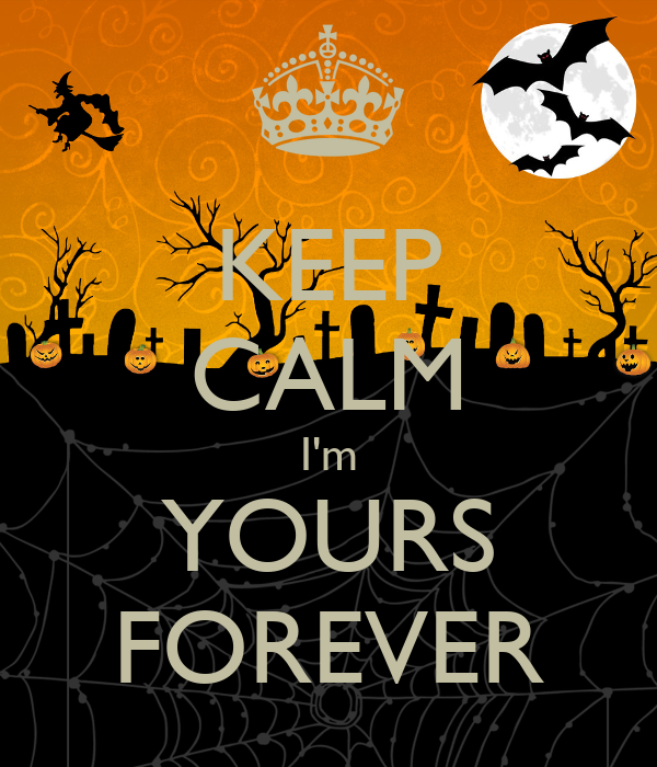 KEEP CALM I'm YOURS FOREVER