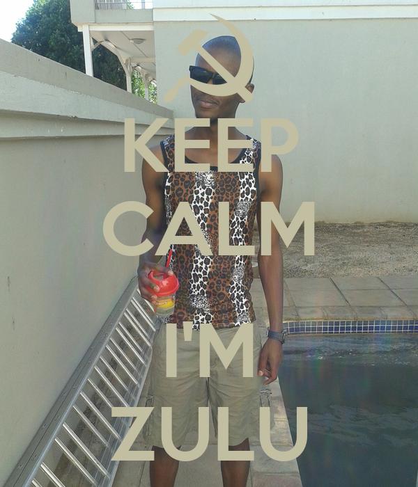 KEEP CALM  I'M ZULU