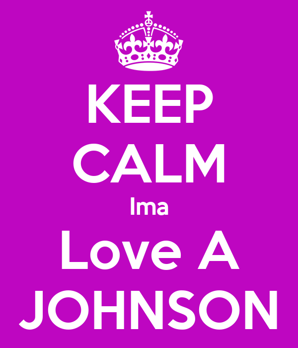 KEEP CALM Ima Love A JOHNSON