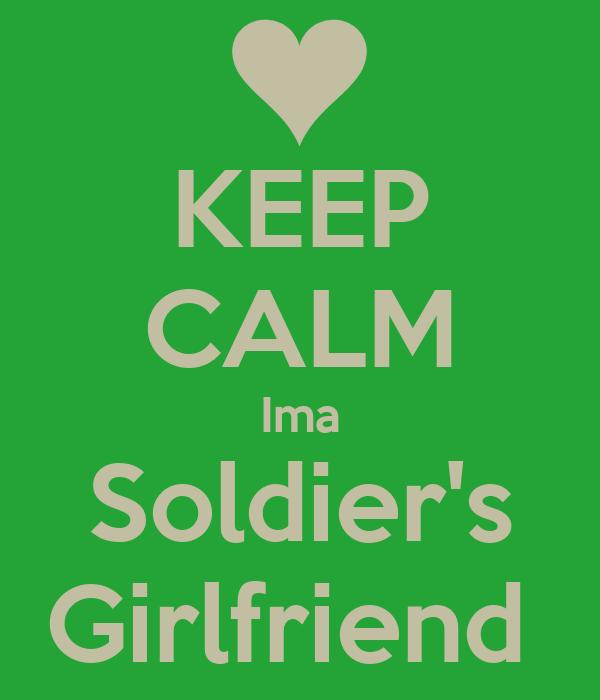 KEEP CALM Ima Soldier's Girlfriend