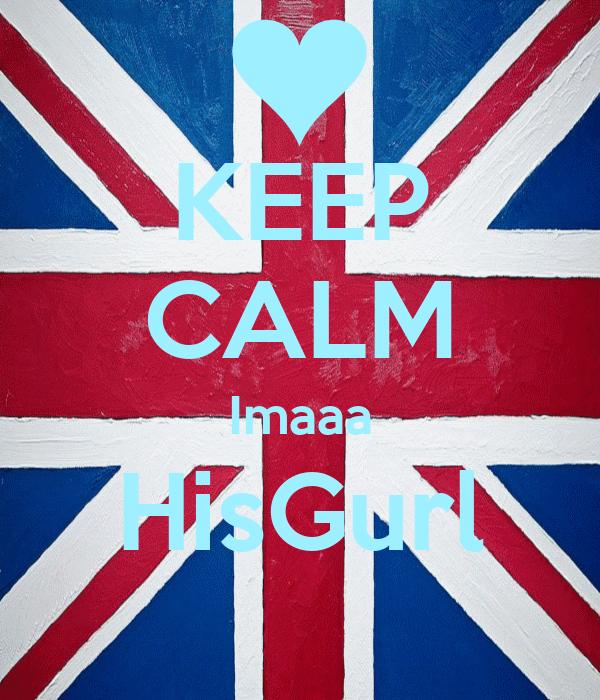 KEEP CALM Imaaa HisGurl