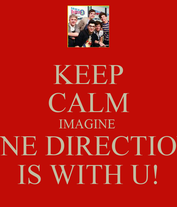 KEEP CALM IMAGINE  ONE DIRECTION IS WITH U!