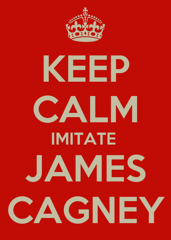 KEEP CALM IMITATE  JAMES CAGNEY