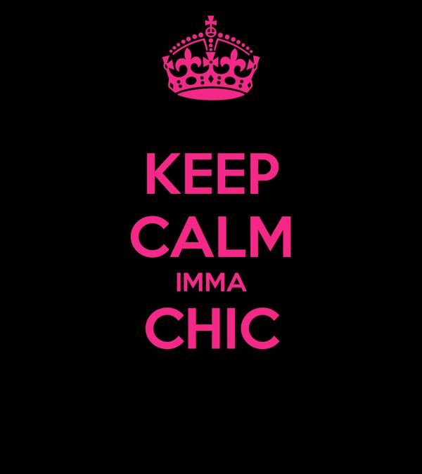 KEEP CALM IMMA CHIC