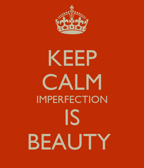 KEEP CALM IMPERFECTION IS BEAUTY