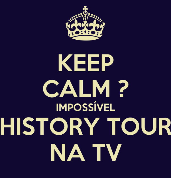 KEEP CALM ? IMPOSSÍVEL HISTORY TOUR NA TV
