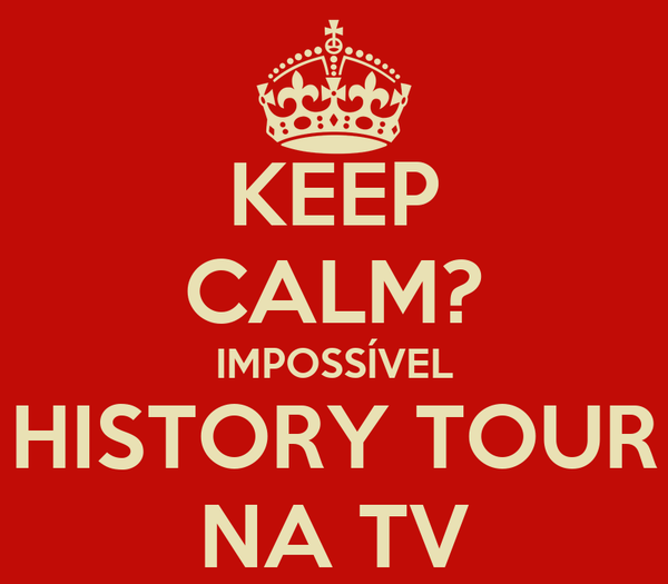 KEEP CALM? IMPOSSÍVEL HISTORY TOUR NA TV