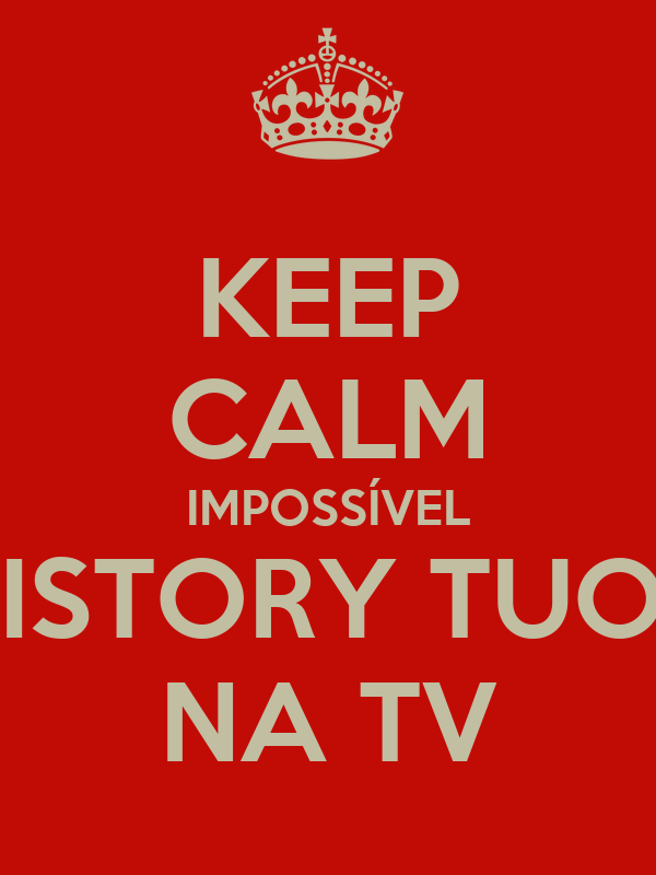 KEEP CALM IMPOSSÍVEL HISTORY TUOR NA TV