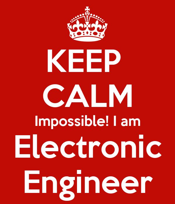 KEEP  CALM Impossible! I am Electronic Engineer
