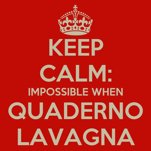 KEEP CALM: IMPOSSIBLE WHEN QUADERNO LAVAGNA