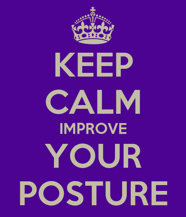 KEEP CALM IMPROVE YOUR POSTURE