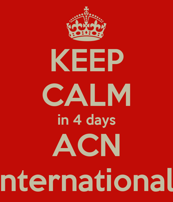 KEEP CALM in 4 days ACN International!
