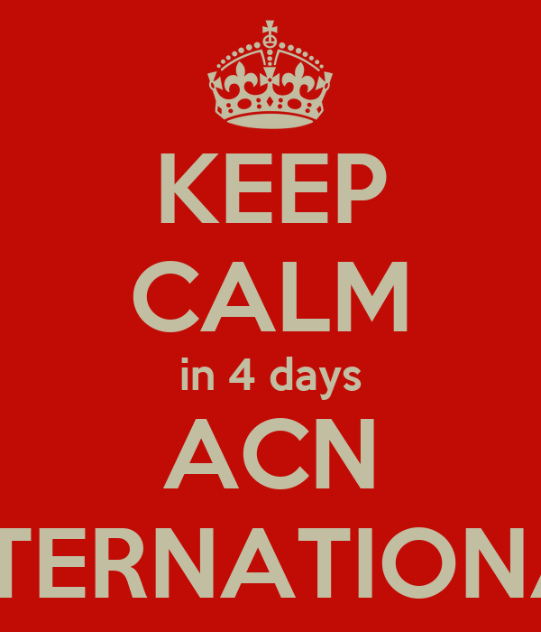 KEEP CALM in 4 days ACN INTERNATIONAL
