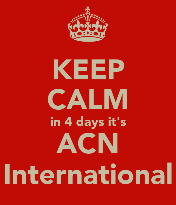 KEEP CALM in 4 days it's ACN International