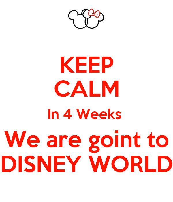KEEP CALM In 4 Weeks  We are goint to DISNEY WORLD