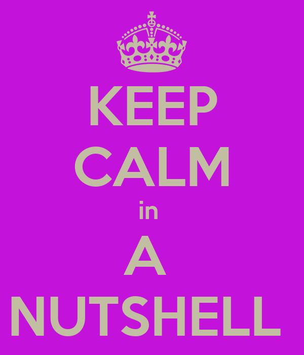 KEEP CALM in  A  NUTSHELL