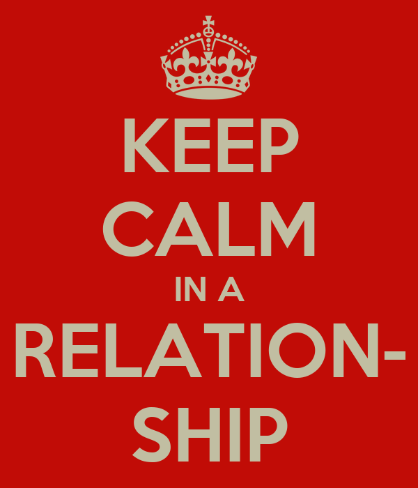 KEEP CALM IN A RELATION- SHIP